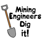 Mining Engineers Dig It